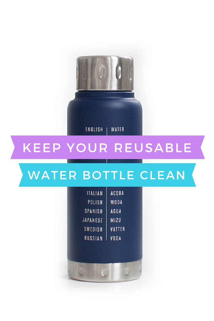 How to keep your reusable water bottle clean
