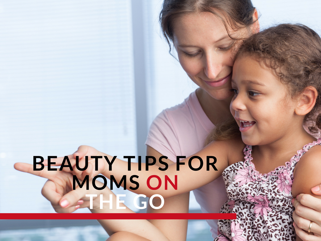 Beauty tips for moms on the go